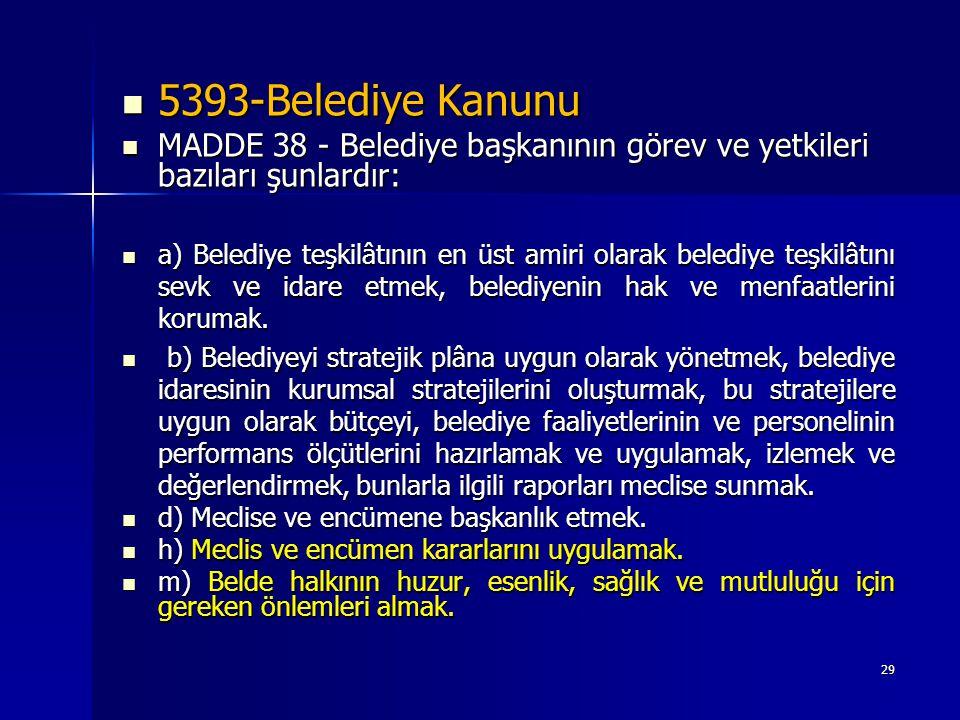  5393-Belediye Kanunu  MADDE 38 - Belediye başkanının görev ve yetkileri bazıları şunlardır:  a) Belediye teşkilâtının en üst amiri olarak belediye