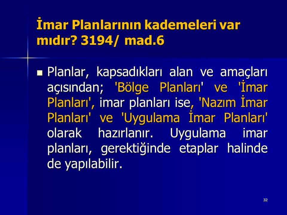 İmar Planlarının kademeleri var mıdır? 3194/ mad.6  Planlar, kapsadıkları alan ve amaçları açısından; 'Bölge Planları' ve 'İmar Planları', imar planl