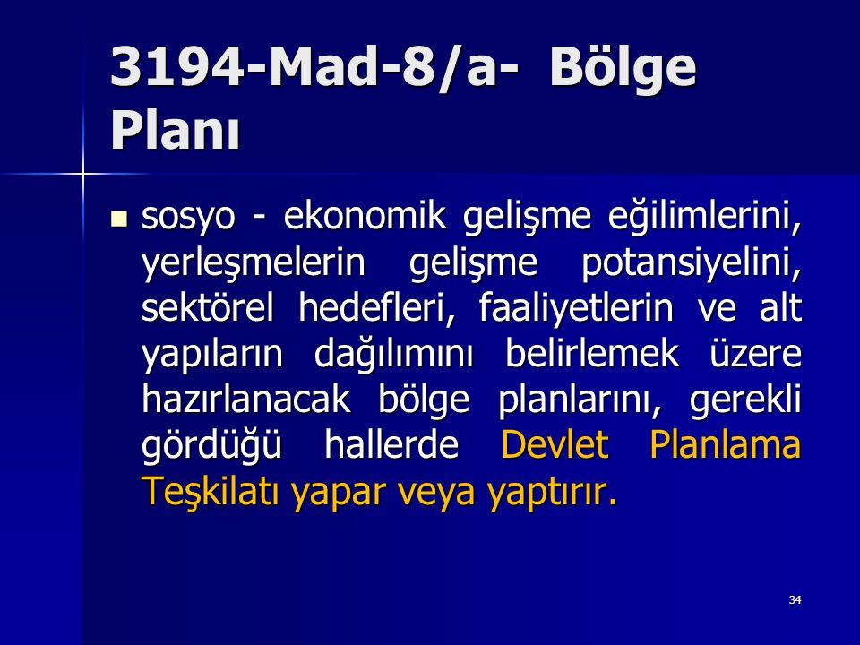 3194-Mad-8/a- Bölge Planı  sosyo - ekonomik gelişme eğilimlerini, yerleşmelerin gelişme potansiyelini, sektörel hedefleri, faaliyetlerin ve alt yapıl