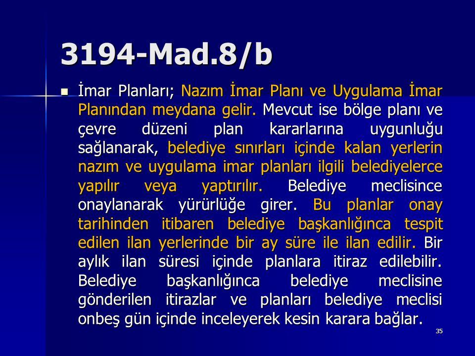 3194-Mad.8/b  İmar Planları; Nazım İmar Planı ve Uygulama İmar Planından meydana gelir. Mevcut ise bölge planı ve çevre düzeni plan kararlarına uygun