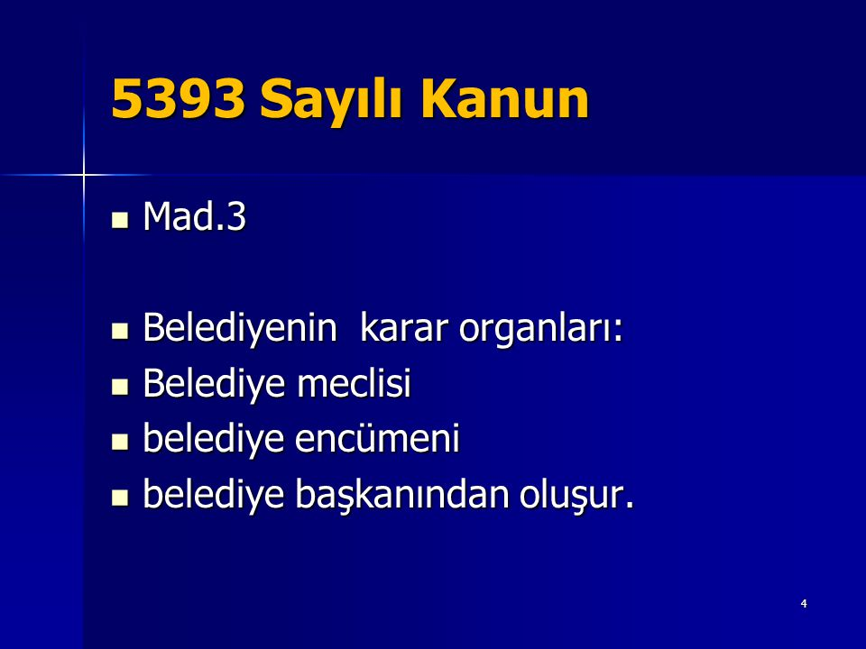 5393 Sayılı Kanun  Mad.3  Belediyenin karar organları:  Belediye meclisi  belediye encümeni  belediye başkanından oluşur. 4