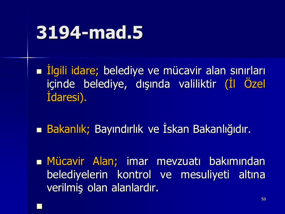 3194-mad.5  İlgili idare; belediye ve mücavir alan sınırları içinde belediye, dışında valiliktir (İl Özel İdaresi).  Bakanlık; Bayındırlık ve İskan