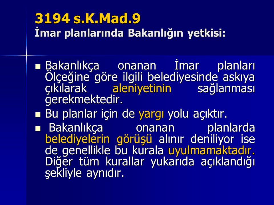 3194 s.K.Mad.9 İmar planlarında Bakanlığın yetkisi:  Bakanlıkça onanan İmar planları Ölçeğine göre ilgili belediyesinde askıya çıkılarak aleniyetinin
