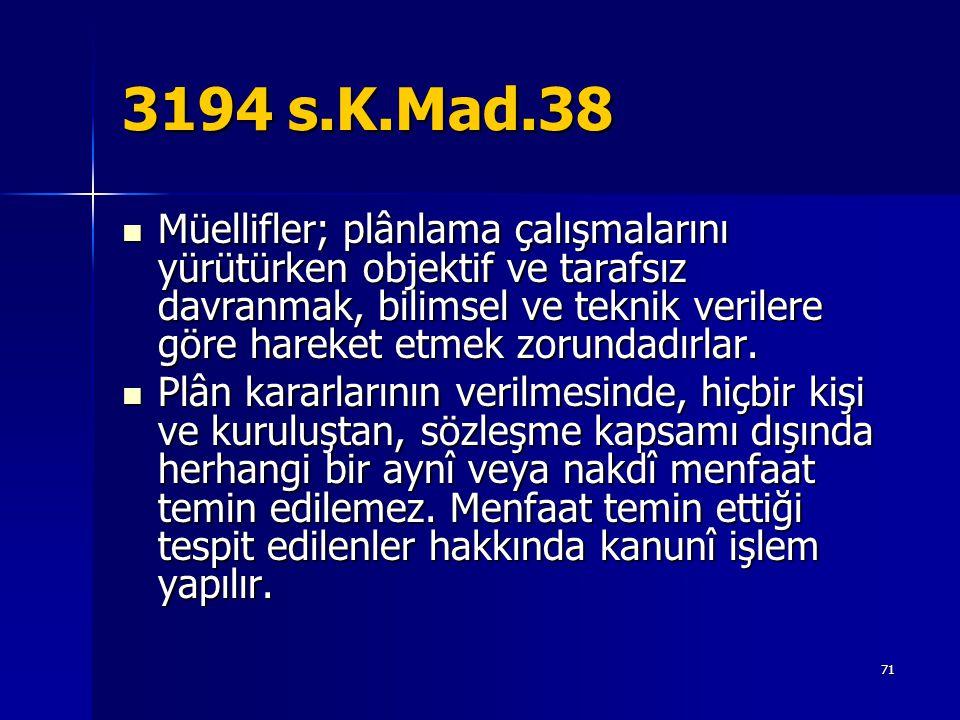 3194 s.K.Mad.38  Müellifler; plânlama çalışmalarını yürütürken objektif ve tarafsız davranmak, bilimsel ve teknik verilere göre hareket etmek zorunda