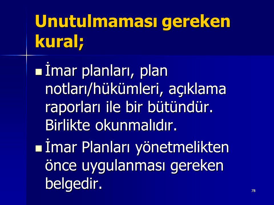 Unutulmaması gereken kural;  İmar planları, plan notları/hükümleri, açıklama raporları ile bir bütündür. Birlikte okunmalıdır.  İmar Planları yönetm