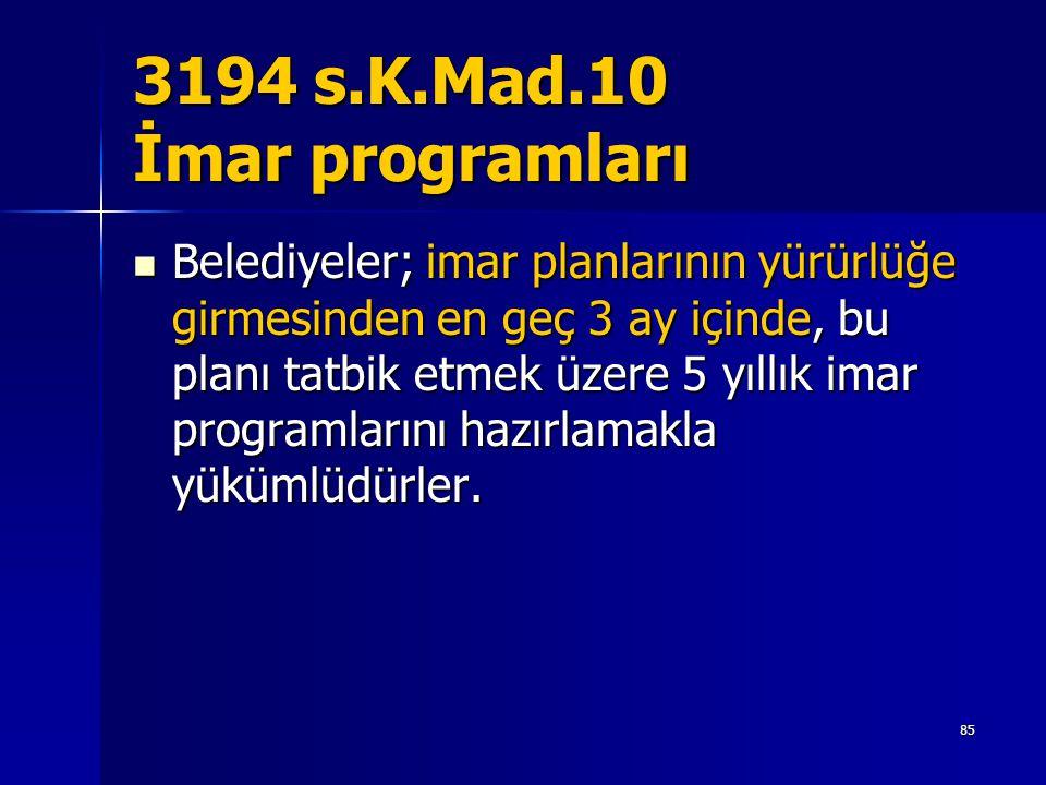 3194 s.K.Mad.10 İmar programları  Belediyeler; imar planlarının yürürlüğe girmesinden en geç 3 ay içinde, bu planı tatbik etmek üzere 5 yıllık imar p
