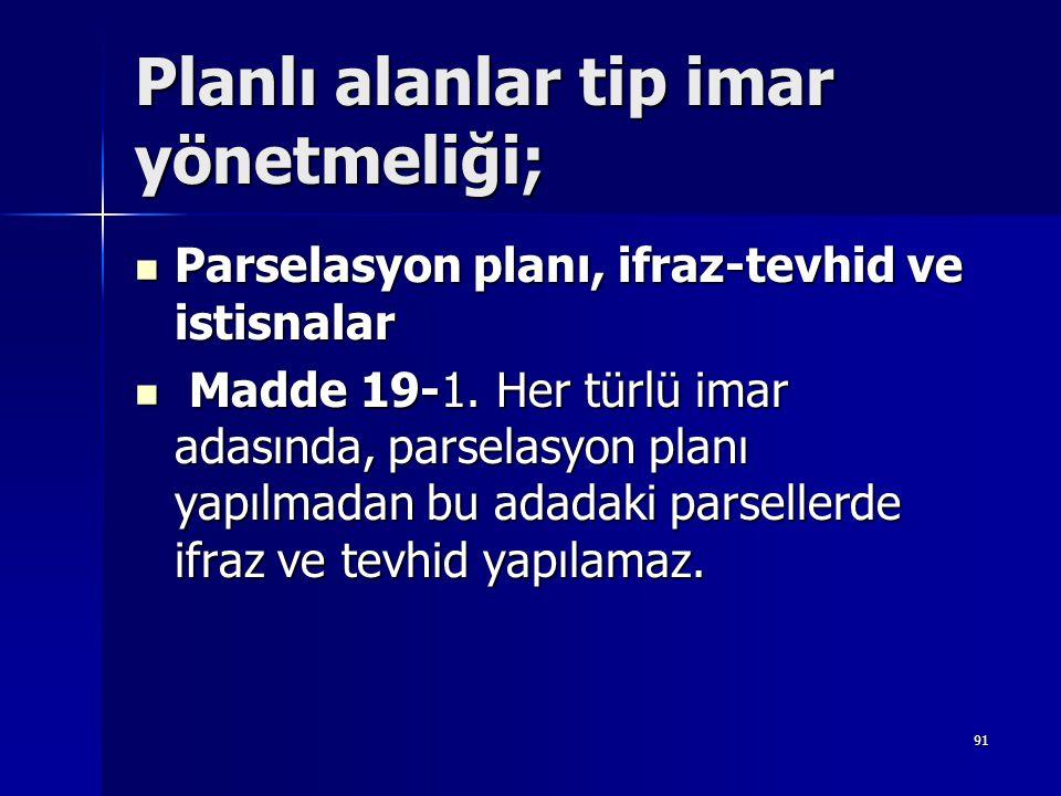 Planlı alanlar tip imar yönetmeliği;  Parselasyon planı, ifraz-tevhid ve istisnalar  Madde 19-1. Her türlü imar adasında, parselasyon planı yapılmad