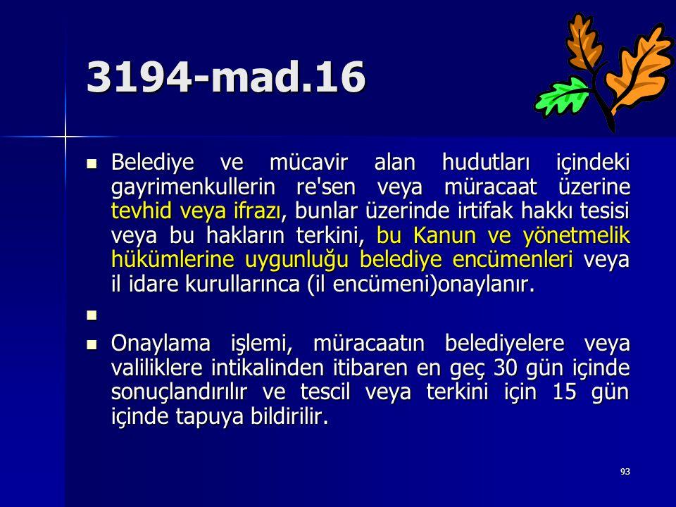 3194-mad.16  Belediye ve mücavir alan hudutları içindeki gayrimenkullerin re'sen veya müracaat üzerine tevhid veya ifrazı, bunlar üzerinde irtifak ha