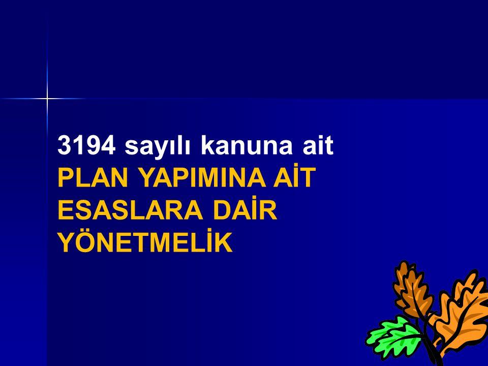 94 3194 sayılı kanuna ait PLAN YAPIMINA AİT ESASLARA DAİR YÖNETMELİK