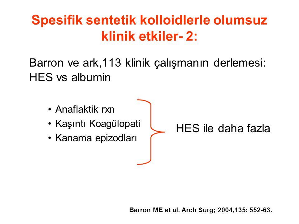 Spesifik sentetik kolloidlerle olumsuz klinik etkiler- 2: Barron ve ark,113 klinik çalışmanın derlemesi: HES vs albumin •Anaflaktik rxn •Kaşıntı Koagülopati •Kanama epizodları Barron ME et al.