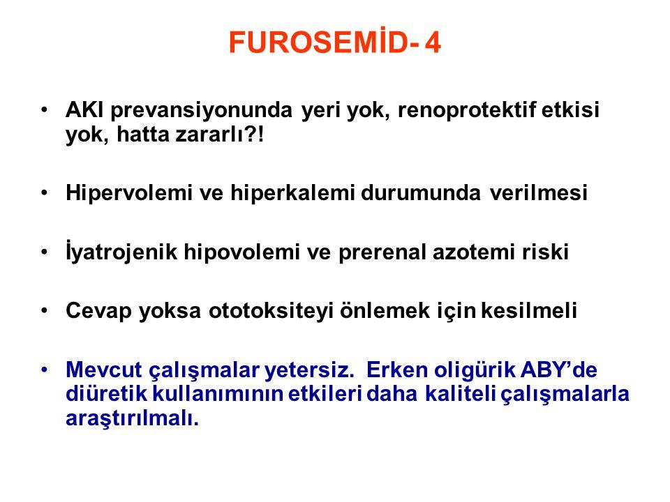 FUROSEMİD- 4 •AKI prevansiyonunda yeri yok, renoprotektif etkisi yok, hatta zararlı?! •Hipervolemi ve hiperkalemi durumunda verilmesi •İyatrojenik hip