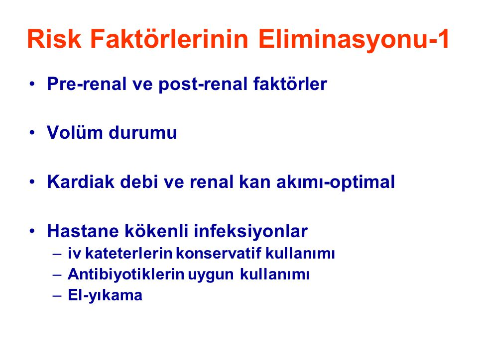 Risk Faktörlerinin Eliminasyonu-1 •Pre-renal ve post-renal faktörler •Volüm durumu •Kardiak debi ve renal kan akımı-optimal •Hastane kökenli infeksiyo