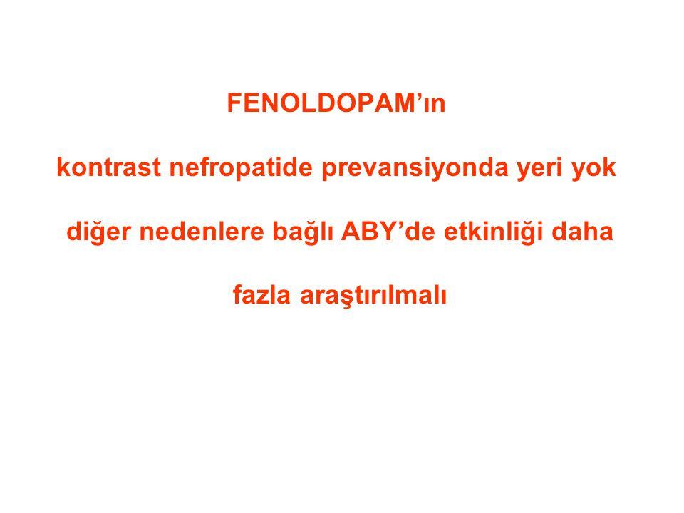 FENOLDOPAM'ın kontrast nefropatide prevansiyonda yeri yok diğer nedenlere bağlı ABY'de etkinliği daha fazla araştırılmalı