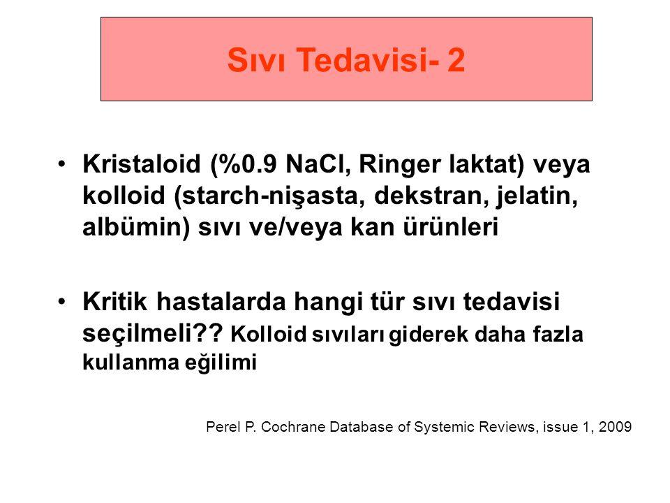 •Kristaloid (%0.9 NaCl, Ringer laktat) veya kolloid (starch-nişasta, dekstran, jelatin, albümin) sıvı ve/veya kan ürünleri •Kritik hastalarda hangi tü