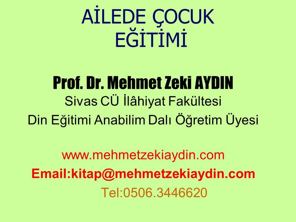AİLEDE ÇOCUK EĞİTİMİ Prof. Dr. Mehmet Zeki AYDIN Sivas CÜ İlâhiyat Fakültesi Din Eğitimi Anabilim Dalı Öğretim Üyesi www.mehmetzekiaydin.com Email:kit