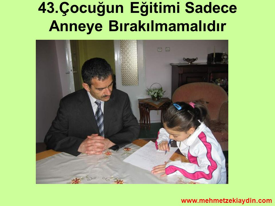 43.Çocuğun Eğitimi Sadece Anneye Bırakılmamalıdır www.mehmetzekiaydin.com
