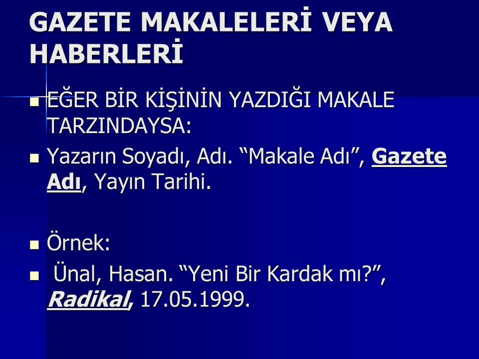 """GAZETE MAKALELERİ VEYA HABERLERİ  EĞER BİR KİŞİNİN YAZDIĞI MAKALE TARZINDAYSA:  Yazarın Soyadı, Adı. """"Makale Adı"""", Gazete Adı, Yayın Tarihi.  Örnek"""