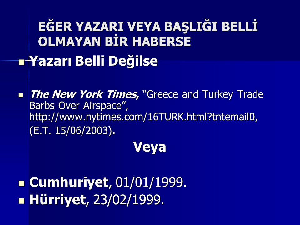 EĞER YAZARI VEYA BAŞLIĞI BELLİ OLMAYAN BİR HABERSE  Yazarı Belli Değilse  The New York Times, Greece and Turkey Trade Barbs Over Airspace , http://www.nytimes.com/16TURK.html?tntemail0, (E.T.