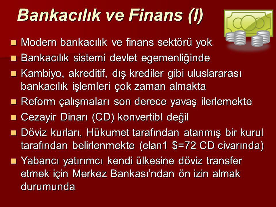 Bankacılık ve Finans (I)  Modern bankacılık ve finans sektörü yok  Bankacılık sistemi devlet egemenliğinde  Kambiyo, akreditif, dış krediler gibi u
