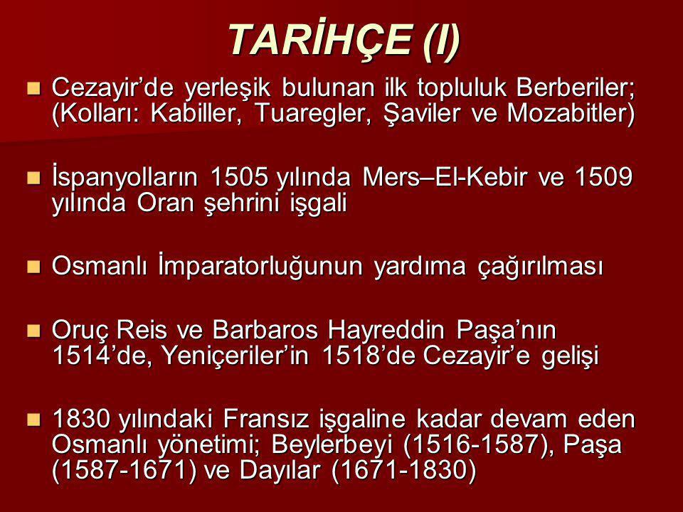 TARİHÇE (I)  Cezayir'de yerleşik bulunan ilk topluluk Berberiler; (Kolları: Kabiller, Tuaregler, Şaviler ve Mozabitler)  İspanyolların 1505 yılında