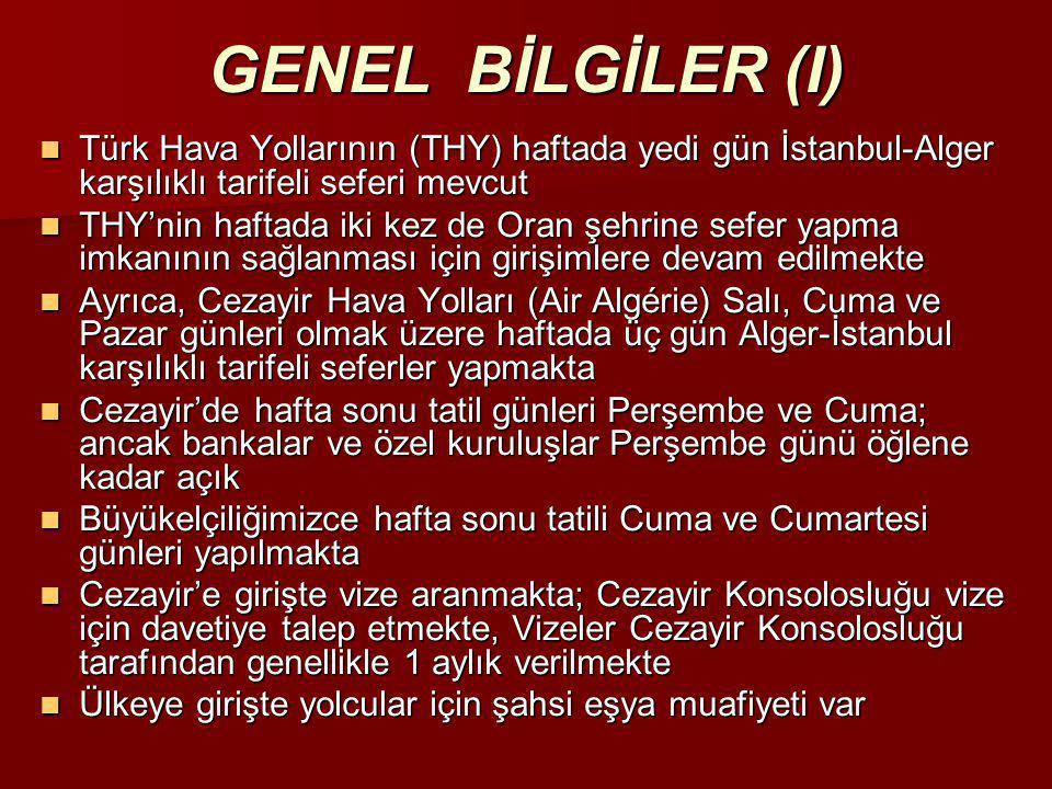 GENEL BİLGİLER (I)  Türk Hava Yollarının (THY) haftada yedi gün İstanbul-Alger karşılıklı tarifeli seferi mevcut  THY'nin haftada iki kez de Oran şe