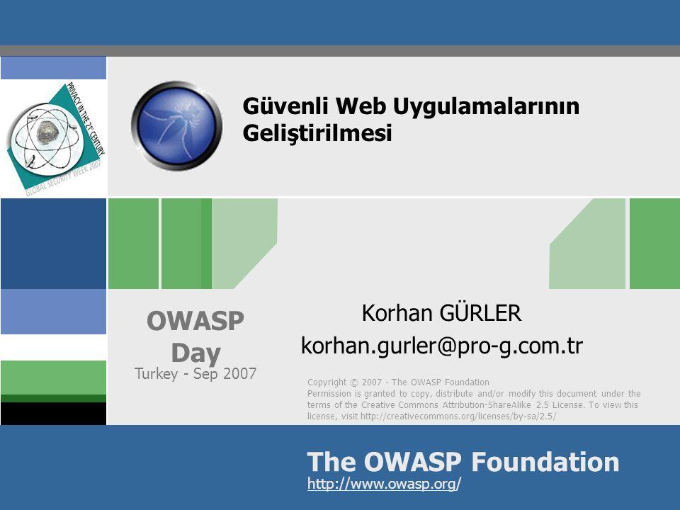 OWASP Day – Turkey – Sep 2007 BT Güvenliğinin Değişen Odağı  Bilişim güvenliği problemlerinin büyük bölümü uygulamalara doğru kayıyor  Saldırıların %75'i uygulama katmanında gerçekleştiriliyor (Gartner)  Saldırganlar ve güvenlik uzmanları arasındaki savaş artan biçimde uygulama katmanına kayıyor (Network World)  Pek çok yazılım ekibi güvenli yazılımları nasıl geliştireceği konusunda bilgi sahibi değil  Geliştiricilerin %64'ü güvenli yazılımlar geliştirebildiklerinden emin değil (Microsoft)  Güvenlik uzmanlarının pek çoğu yazılım konusunda uzman değildir