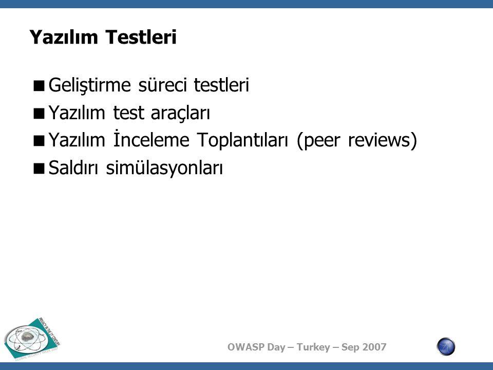OWASP Day – Turkey – Sep 2007 Yazılım Testleri  Geliştirme süreci testleri  Yazılım test araçları  Yazılım İnceleme Toplantıları (peer reviews)  Saldırı simülasyonları