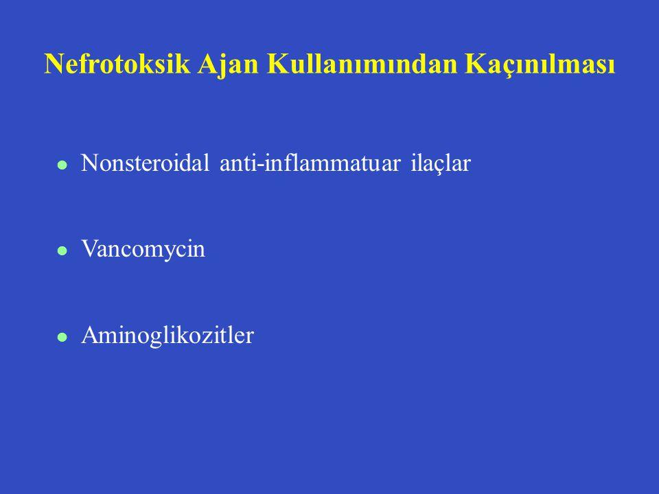 Nefrotoksik Ajan Kullanımından Kaçınılması l Nonsteroidal anti-inflammatuar ilaçlar l Vancomycin l Aminoglikozitler