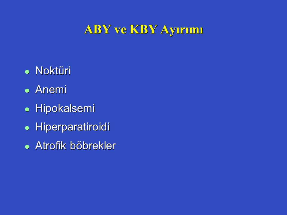 ABY ve KBY Ayırımı l Noktüri l Anemi l Hipokalsemi l Hiperparatiroidi l Atrofik böbrekler l Noktüri l Anemi l Hipokalsemi l Hiperparatiroidi l Atrofik