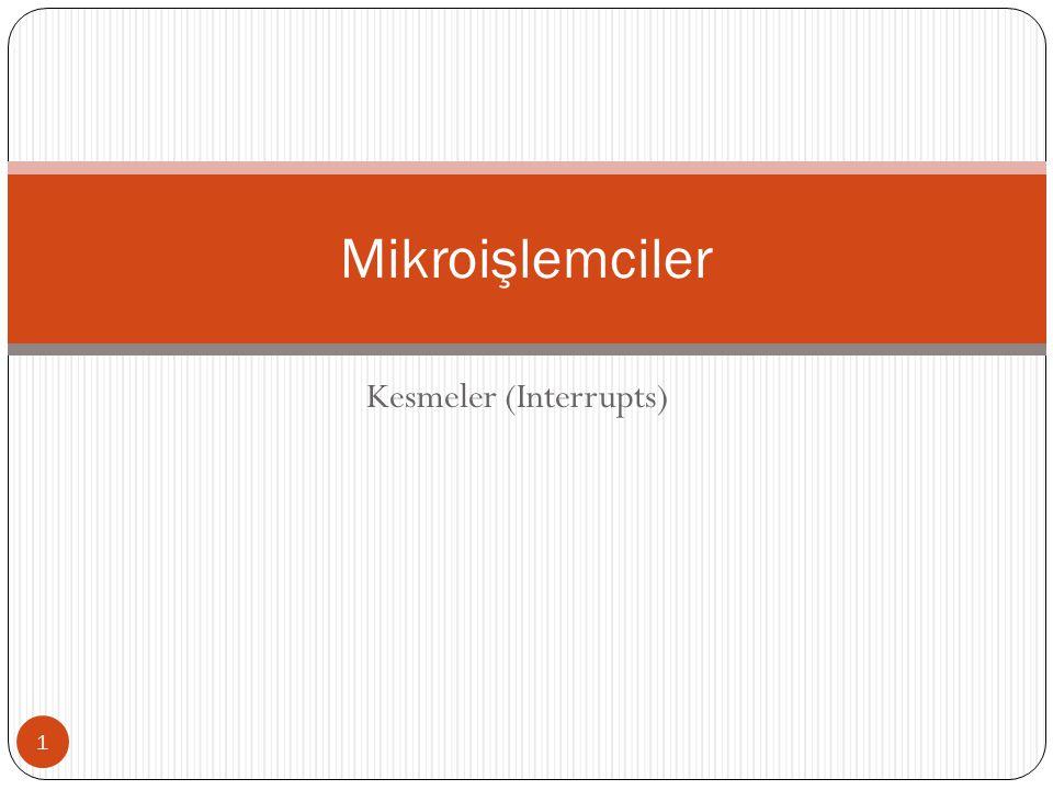 Kesmeler (Interrupts) 1 Mikroişlemciler