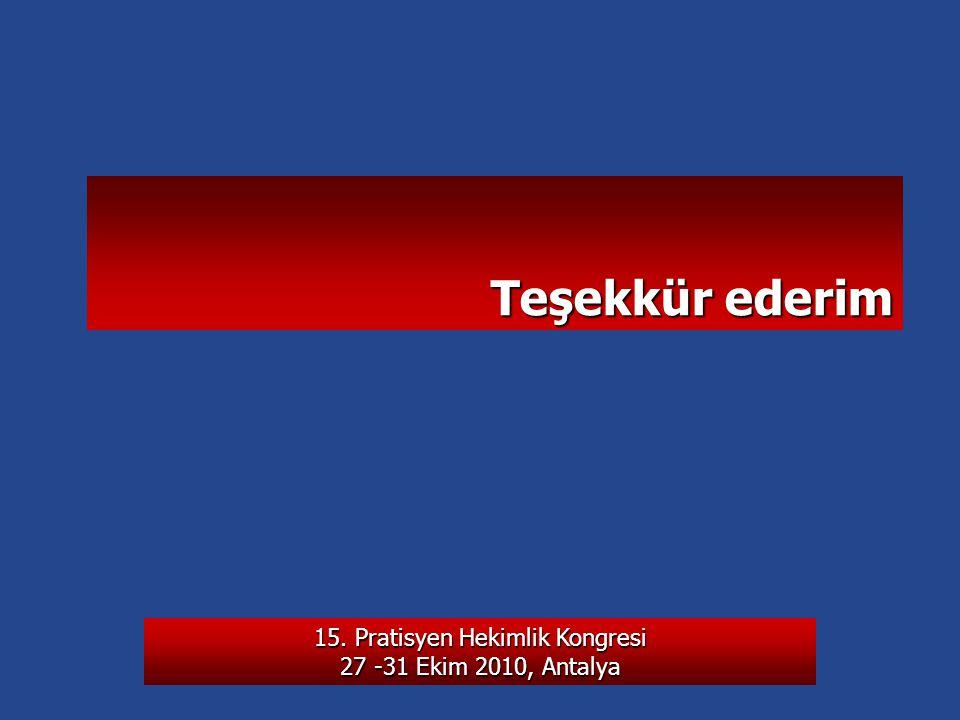 15. Pratisyen Hekimlik Kongresi 27 -31 Ekim 2010, Antalya Teşekkür ederim