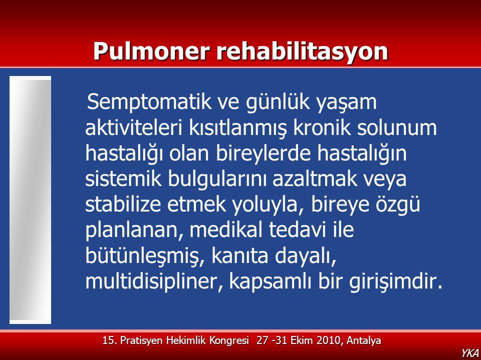 15. Pratisyen Hekimlik Kongresi 27 -31 Ekim 2010, Antalya YKA Pulmoner rehabilitasyon Semptomatik ve günlük yaşam aktiviteleri kısıtlanmış kronik solu