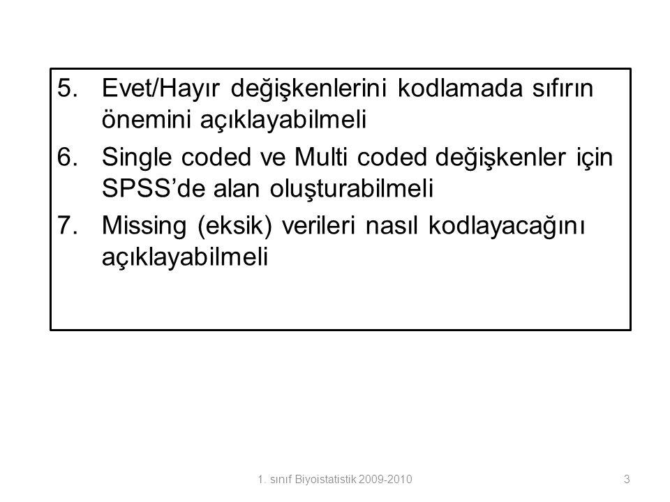 5.Evet/Hayır değişkenlerini kodlamada sıfırın önemini açıklayabilmeli 6.Single coded ve Multi coded değişkenler için SPSS'de alan oluşturabilmeli 7.Mi