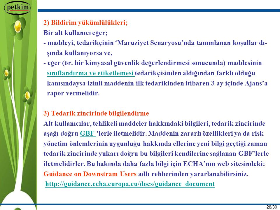 28/30 2) Bildirim yükümlülükleri; Bir alt kullanıcı eğer; - maddeyi, tedarikçinin 'Maruziyet Senaryosu'nda tanımlanan koşullar dı- şında kullanıyorsa ve, - eğer (ör.