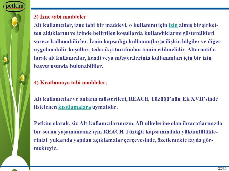 33/30 3) İzne tabi maddeler Alt kullanıcılar, izne tabi bir maddeyi, o kullanımı için izin almış bir şirket-izin ten aldıklarını ve izinde belirtilen koşullarda kullandıklarını gösterdikleri sürece kullanabilirler.