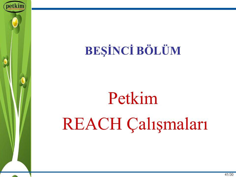 41/30 BEŞİNCİ BÖLÜM Petkim REACH Çalışmaları