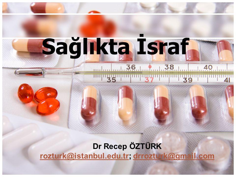 Sağlıkta İsraf Dr Recep ÖZTÜRK rozturk@istanbul.edu.trrozturk@istanbul.edu.tr; drrozturk@gmail.comdrrozturk@gmail.com