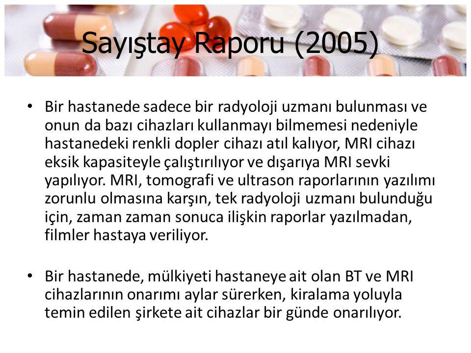 Sayıştay Raporu (2005) • Bir hastanede sadece bir radyoloji uzmanı bulunması ve onun da bazı cihazları kullanmayı bilmemesi nedeniyle hastanedeki renk