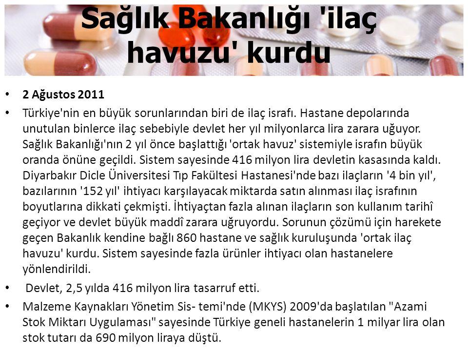 Sağlık Bakanlığı 'ilaç havuzu' kurdu • 2 Ağustos 2011 • Türkiye'nin en büyük sorunlarından biri de ilaç israfı. Hastane depolarında unutulan binlerce