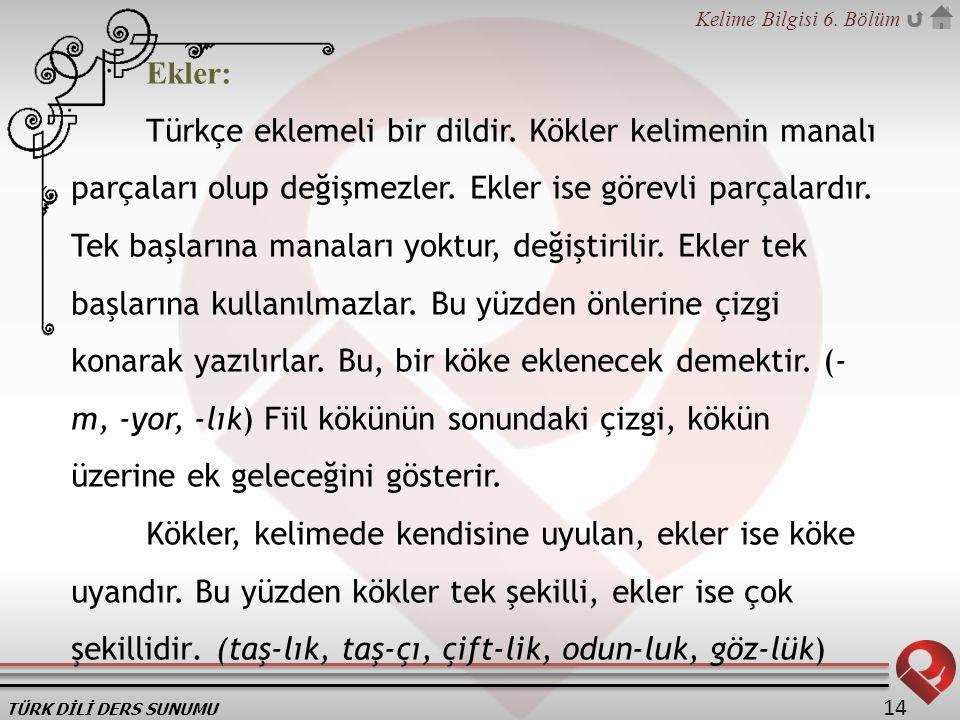 TÜRK DİLİ DERS SUNUMU Kelime Bilgisi 6.Bölüm 14 Ekler: Türkçe eklemeli bir dildir.