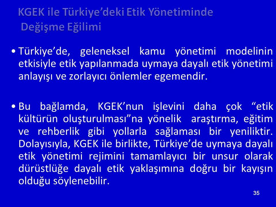 35 •Türkiye'de, geleneksel kamu yönetimi modelinin etkisiyle etik yapılanmada uymaya dayalı etik yönetimi anlayışı ve zorlayıcı önlemler egemendir.
