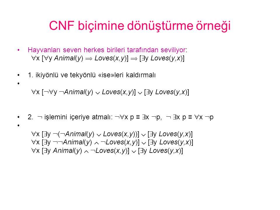 CNF biçimine dönüştürme örneği •Hayvanları seven herkes birileri tarafından seviliyor:  x [  y Animal(y)  Loves(x,y)]  [  y Loves(y,x)] •1. ikiyö