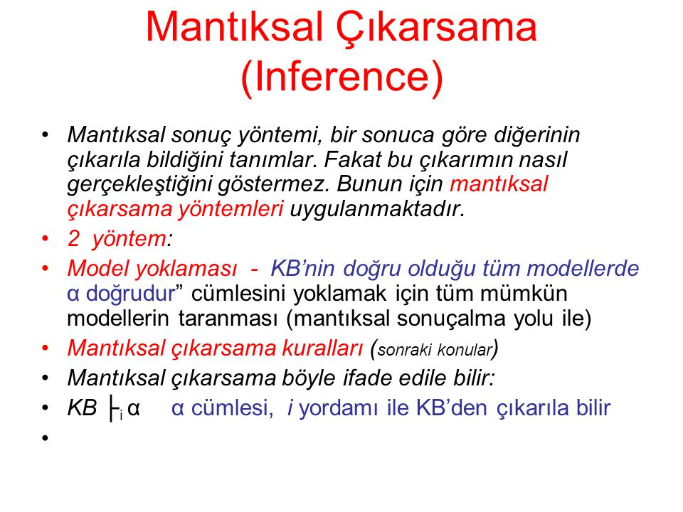 Mantıksal Çıkarsama (Inference) •Mantıksal sonuç yöntemi, bir sonuca göre diğerinin çıkarıla bildiğini tanımlar. Fakat bu çıkarımın nasıl gerçekleştiğ