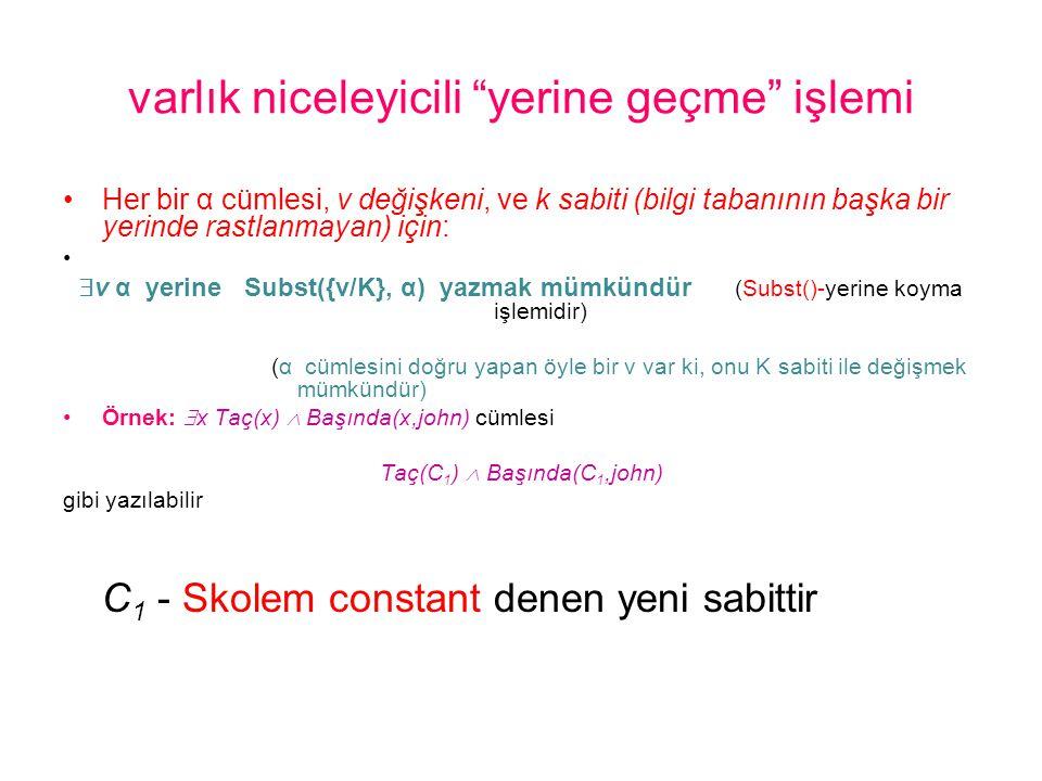 """varlık niceleyicili """"yerine geçme"""" işlemi •Her bir α cümlesi, v değişkeni, ve k sabiti (bilgi tabanının başka bir yerinde rastlanmayan) için:  v α ye"""