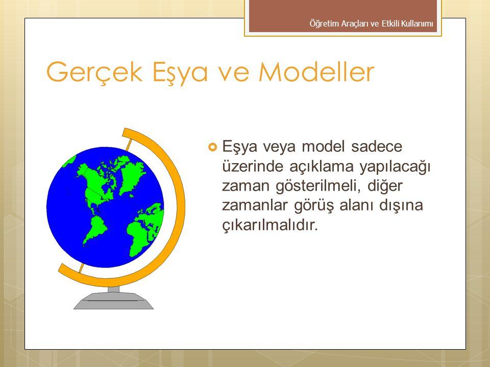 Gerçek Eşya ve Modeller  Eşya veya model sadece üzerinde açıklama yapılacağı zaman gösterilmeli, diğer zamanlar görüş alanı dışına çıkarılmalıdır.