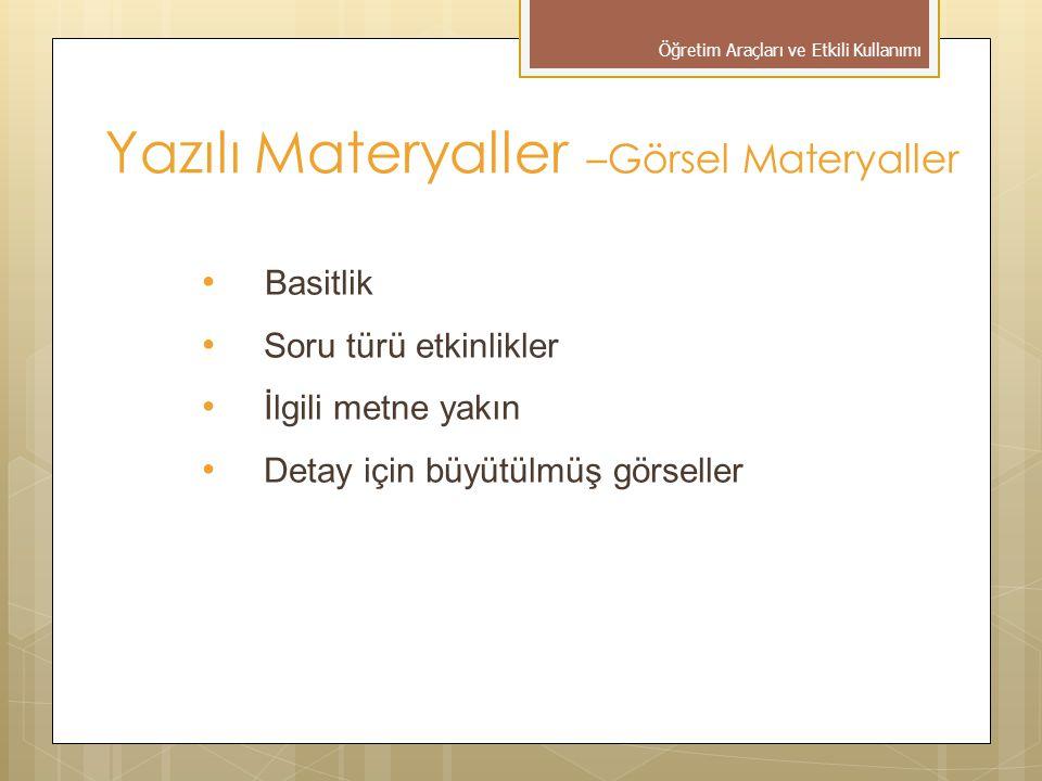 Yazılı Materyaller –Görsel Materyaller • Basitlik • Soru türü etkinlikler • İlgili metne yakın • Detay için büyütülmüş görseller Öğretim Araçları ve Etkili Kullanımı