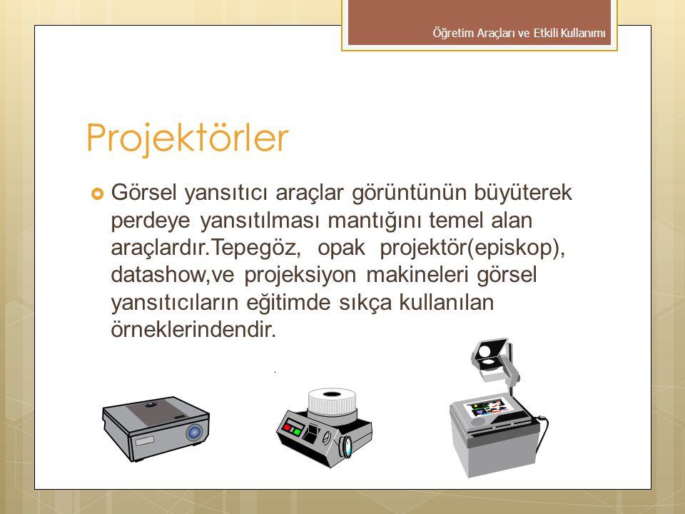 Projektörler  Görsel yansıtıcı araçlar görüntünün büyüterek perdeye yansıtılması mantığını temel alan araçlardır.Tepegöz, opak projektör(episkop), datashow,ve projeksiyon makineleri görsel yansıtıcıların eğitimde sıkça kullanılan örneklerindendir.