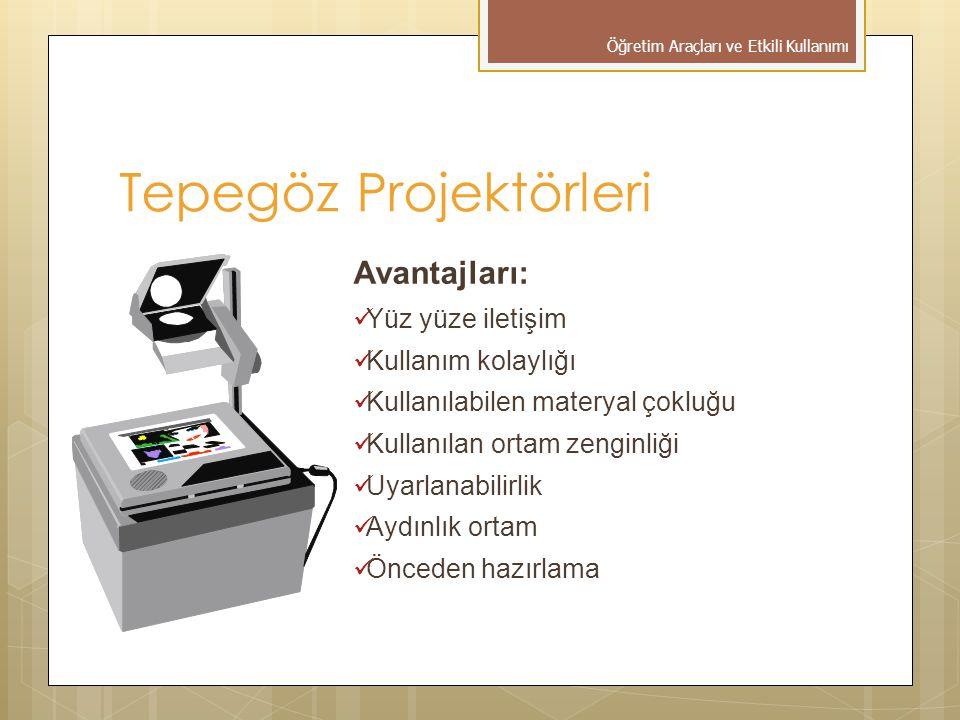 Avantajları:  Yüz yüze iletişim  Kullanım kolaylığı  Kullanılabilen materyal çokluğu  Kullanılan ortam zenginliği  Uyarlanabilirlik  Aydınlık ortam  Önceden hazırlama Tepegöz Projektörleri Öğretim Araçları ve Etkili Kullanımı