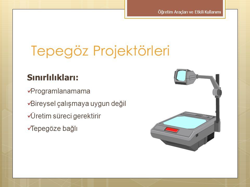 Tepegöz Projektörleri Sınırlılıkları:  Programlanamama  Bireysel çalışmaya uygun değil  Üretim süreci gerektirir  Tepegöze bağlı Öğretim Araçları ve Etkili Kullanımı