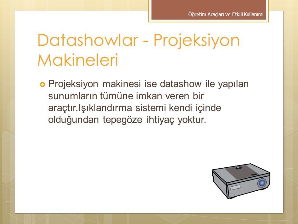  Projeksiyon makinesi ise datashow ile yapılan sunumların tümüne imkan veren bir araçtır.Işıklandırma sistemi kendi içinde olduğundan tepegöze ihtiyaç yoktur.